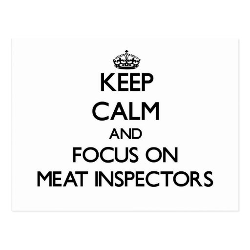 Keep Calm and focus on Meat Inspectors Post Cards