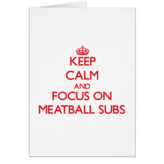 Keep Calm and focus on Meatball Subs Card