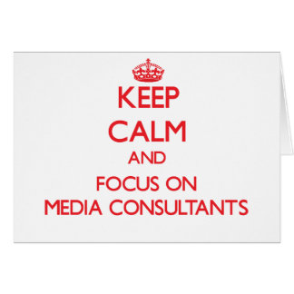 Keep Calm and focus on Media Consultants Greeting Card