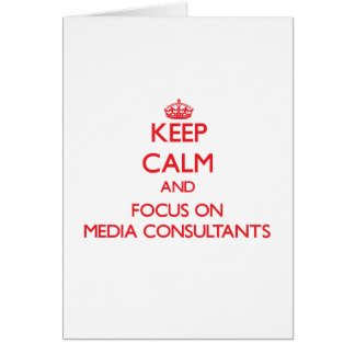 Keep Calm and focus on Media Consultants Cards