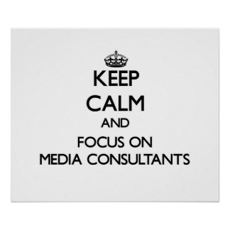 Keep Calm and focus on Media Consultants Print