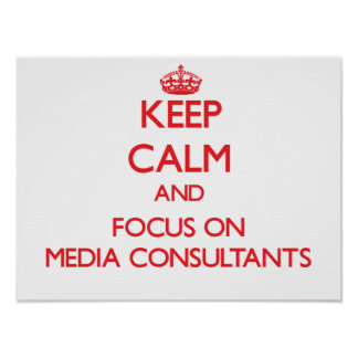 Keep Calm and focus on Media Consultants Posters