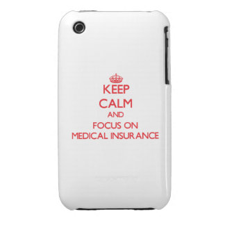 Keep Calm and focus on Medical Insurance iPhone 3 Covers