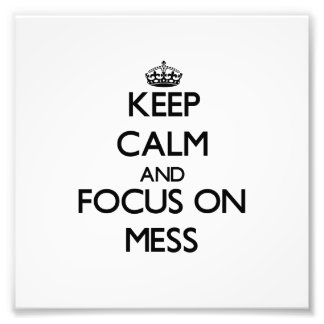 Keep Calm and focus on Mess Photograph