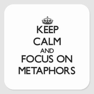 Keep Calm and focus on Metaphors Square Sticker