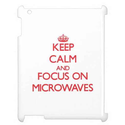 Keep Calm and focus on Microwaves iPad Cover