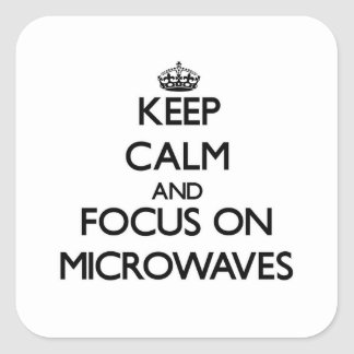 Keep Calm and focus on Microwaves Square Stickers