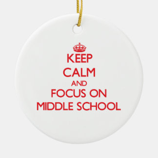 Keep Calm and focus on Middle School Ceramic Ornament