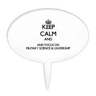 Keep calm and focus on Military Science Leadersh Cake Picks
