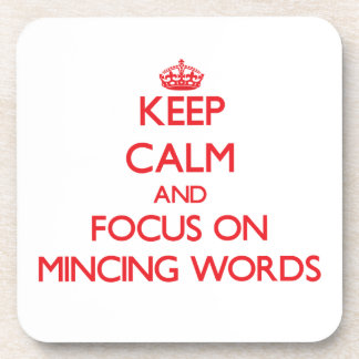 Keep Calm and focus on Mincing Words Beverage Coaster