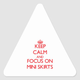 Keep Calm and focus on Mini Skirts Triangle Stickers