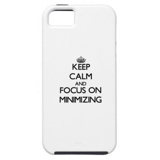 Keep Calm and focus on Minimizing iPhone 5/5S Cover