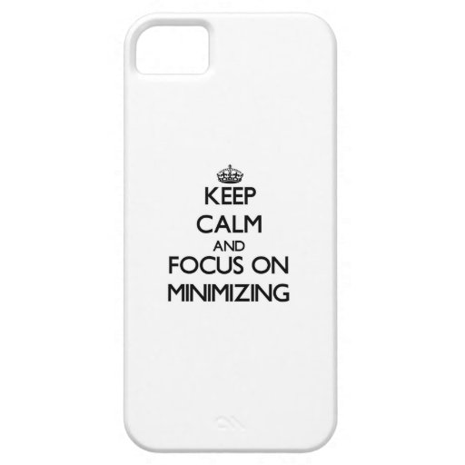 Keep Calm and focus on Minimizing iPhone 5 Case