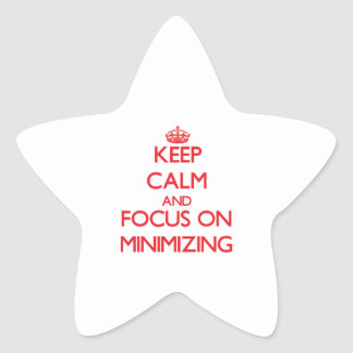 Keep Calm and focus on Minimizing Star Stickers