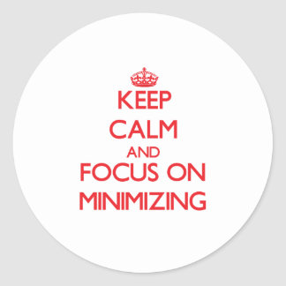 Keep Calm and focus on Minimizing Round Stickers