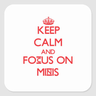 Keep Calm and focus on Minis Square Sticker