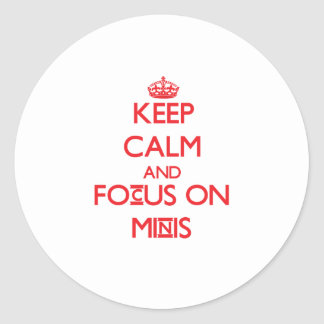 Keep Calm and focus on Minis Round Sticker
