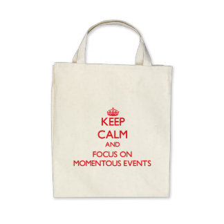 Keep Calm and focus on Momentous Events Tote Bag