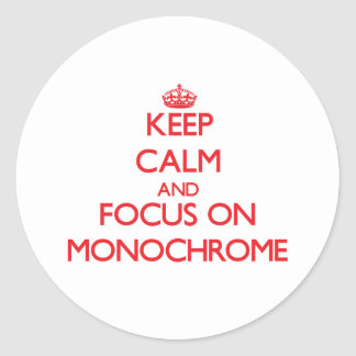 Keep Calm and focus on Monochrome Round Sticker