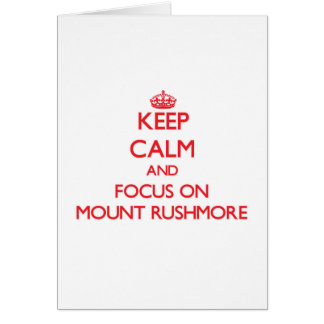 Keep Calm and focus on Mount Rushmore Card