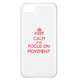 Keep Calm and focus on Movement iPhone 5C Covers