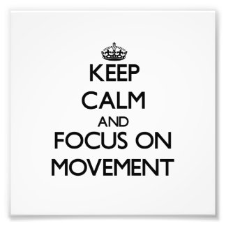 Keep Calm and focus on Movement Photo Art