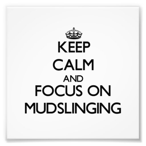Keep Calm and focus on Mudslinging Photo
