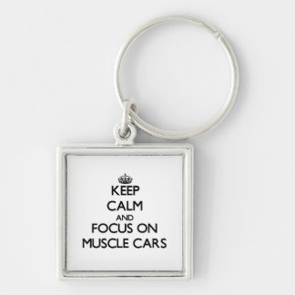 Keep Calm and focus on Muscle Cars Keychains