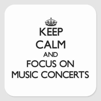 Keep Calm and focus on Music Concerts Square Sticker