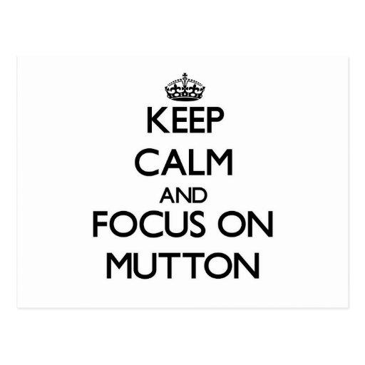 Keep Calm and focus on Mutton Post Cards