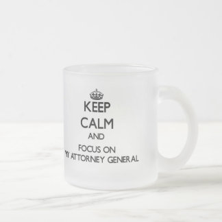 Keep Calm and focus on My Attorney General Mug