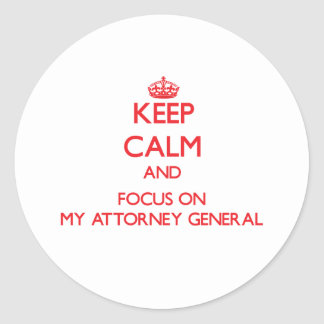 Keep Calm and focus on My Attorney General Stickers