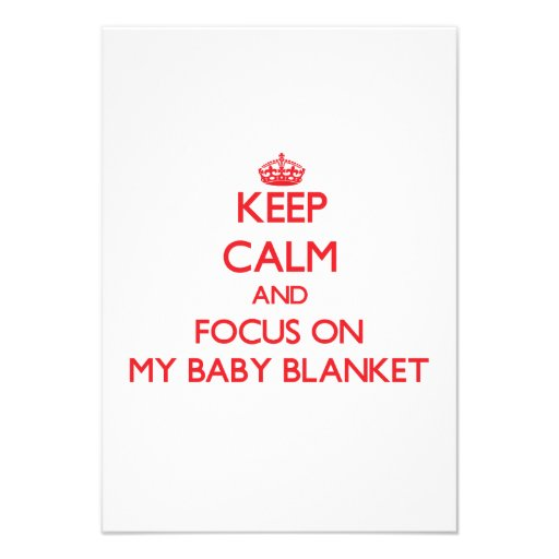 Keep Calm and focus on My Baby Blanket Custom Announcements