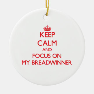 Keep Calm and focus on My Breadwinner Ceramic Ornament