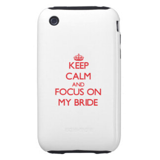 Keep calm and focus on MY BRIDE iPhone 3 Tough Cover