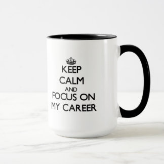 Keep Calm and focus on My Career Mug