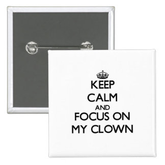 Keep Calm and focus on My Clown Pin