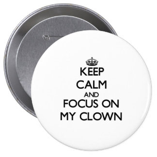 Keep Calm and focus on My Clown Pinback Button