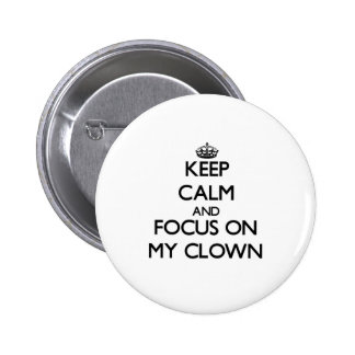 Keep Calm and focus on My Clown Pinback Buttons