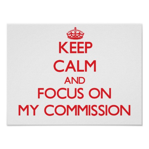 Keep Calm and focus on My Commission Poster