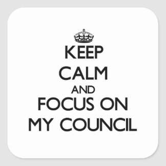 Keep Calm and focus on My Council Square Sticker