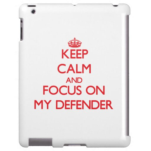 Keep Calm and focus on My Defender