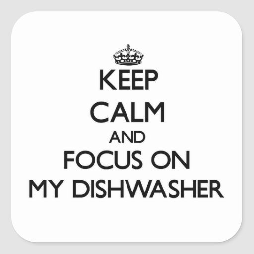 Keep Calm and focus on My Dishwasher Square Sticker