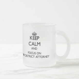 Keep Calm and focus on My District Attorney Frosted Glass Mug