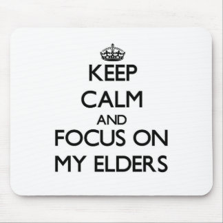 Keep Calm and focus on MY ELDERS Mousepad
