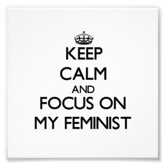 Keep Calm and focus on My Feminist Photograph