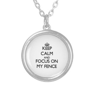 Keep Calm and focus on My Fence Silver Plated Necklace