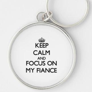 Keep Calm and focus on My Fiance Keychains