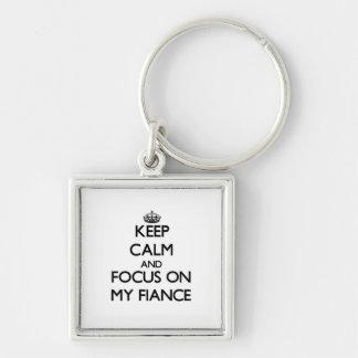 Keep Calm and focus on My Fiance Keychain