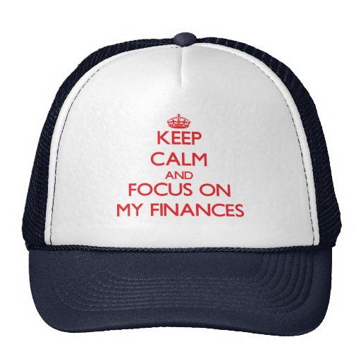 Keep Calm and focus on My Finances Trucker Hats